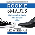 Rookie Smarts: Why Learning Beats Knowing in the New Game of Work | Liz Wiseman