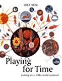 Playing for Time: Making Art as If the World Mattered