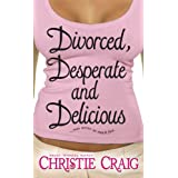 Divorced, Desperate and Delicious (Divorced and Desperate)