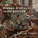Fingal O'Reilly, Irish Doctor: An Irish Country Novel Audiobook by Patrick Taylor Narrated by John Keating
