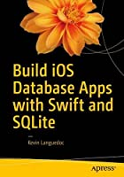 Build iOS Database Apps with Swift and SQLite Front Cover