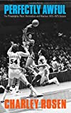 Perfectly Awful: The Philadelphia 76ers Horrendous and Hilarious 1972-1973 Season