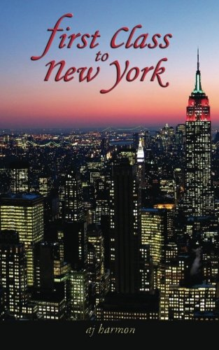 First Class to New York (Volume 1) by AJ Harmon