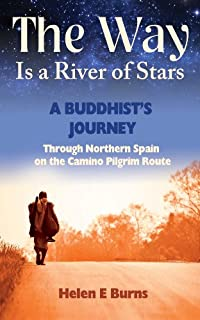 The Way Is A River Of Stars: A Buddhist's Journey Through Northern Spain On The Camino Pilgrim Route by Helen Burns ebook deal