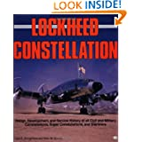 Lockheed Constellation: Design, Development, and Service History of all Civil and Military Constellations, Super...