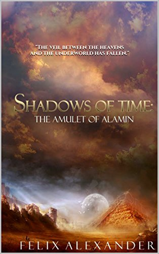 Shadows of Time: The Amulet of Alamin by Felix Alexander