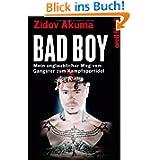 Bad Boy: Mein unglaublicher Weg vom Gangster zum Kampfsportidol