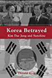 img - for Korea Betrayed: Kim Dae Jung and Sunshine book / textbook / text book
