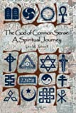 The God of Common Sense: A Spiritual Journey