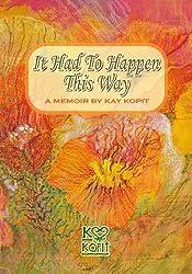 It Had To Happen This Way: A Memoir by Kay Kopit - 51UA3SwHRxL - It Had To Happen This Way: A Memoir by Kay Kopit