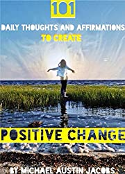 101 Daily Thoughts and Affirmations to Create Positive Change
