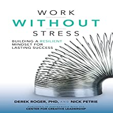 Work Without Stress: Building a Resilient Mindset for Lasting Success Audiobook by Derek Roger, Nick Petrie Narrated by Michael Anthony