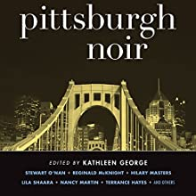Pittsburgh Noir (       UNABRIDGED) by Kathleen George (editor) Narrated by Gabra Zackman, David Ledoux, Jennifer Van Dyck, Ben Bartolone, Gary Dikeos, Christopher Kipiniak, Johnny Heller, Allyson Johnson