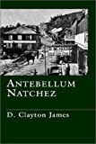img - for Antebellum Natchez by D. Clayton James (1993-05-01) book / textbook / text book