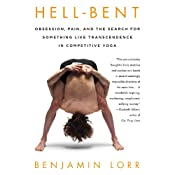 Hell-Bent: Obsession, Pain, and the Search for Something Like Transcendence in Competitive Yoga | [Benjamin Lorr]