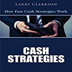 Cash Strategies: How Fast Cash Strategies Work | Larry Clarkson