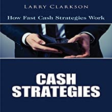 Cash Strategies: How Fast Cash Strategies Work (       UNABRIDGED) by Larry Clarkson Narrated by Ted R Brown