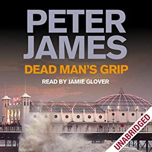 Dead Man's Grip: Dead Man's Grip: DS Roy Grace Mystery, Book 7 | [Peter James]