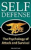 Defensa Personal: La psicología de Attack y Supervivencia (cómo defenderse y sobrevivir en cualquier situación de peligro) (Psicología Defensa Personal Book 1)