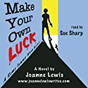 Make Your Own Luck: A Remy Summer Woods Mystery, Book 1 (       UNABRIDGED) by Joanne Lewis Narrated by Sue Sharp