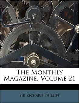 The Monthly Magazine, Volume 21: Sir Richard Phillips: 9781173818302