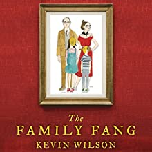 The Family Fang Audiobook by Kevin Wilson Narrated by Therese Plummer