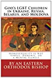 Gods LGBT Children in Ukraine, Russia, Belarus, and Moldova: Homosexuality is Not Sinful, Demonic, or a Mental Illness (Russian and English Edition)