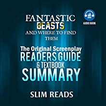 Fantastic Beasts and Where to Find Them: The Original Screenplay Readers Guide & Textbook Summary Audiobook by  Slim Reads Narrated by Kim Reiko
