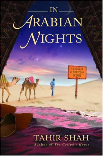 In Arabian Nights: A Caravan of Moroccan Dreams, Tahir Shah