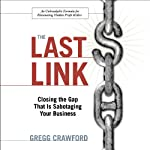 The Last Link: Closing the Gap That is Sabotaging Your Business | Gregg Crawford