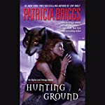 Hunting Ground (       UNABRIDGED) by Patricia Briggs Narrated by Holter Graham