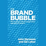 The Brand Bubble: The Looming Crisis in Brand Value and How to Avoid It | [John Gerzema, Ed Lebar]