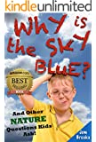 "Why is the Sky Blue? And Other Nature Questions Kids Ask! (An Innovative Learning Book for Children Ages 6 to 12) (The ""Why?"" Series 3)"