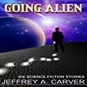 Going Alien (       UNABRIDGED) by Jeffrey A. Carver Narrated by Fleet Cooper