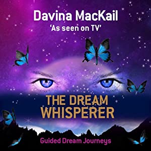 The Dream Whisperer: Unlock the Power of Your Dreams | [Davina Mackail]