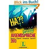 Hä?? Jugendsprache unplugged 2013: Deutsch Englisch Spanisch Französisch (Langenscheidt Hä?? Jugendsprac...