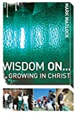 img - for Wisdom On ... Growing in Christ (Wisdom Series) book / textbook / text book