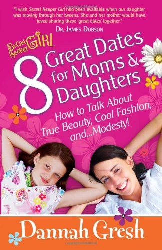 8 Great Dates for Moms and Daughters: How to Talk About True Beauty, Cool Fashion, and...Modesty! (Secret Keeper Girl)