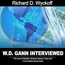 W.D. Gann Interview by Richard D. Wyckoff: The Law of Vibration Governs Stocks, Forex and Commodities Movements Audiobook by W. D. Gann, Richard D. Wyckoff Narrated by Jason McCoy