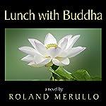 Lunch with Buddha | Roland Merullo