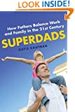 Superdads: How Fathers Balance Work and Family in the 21st Century