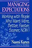 Managing Expectations: Working with People Who Want More, Better, Faster, Sooner, Now!