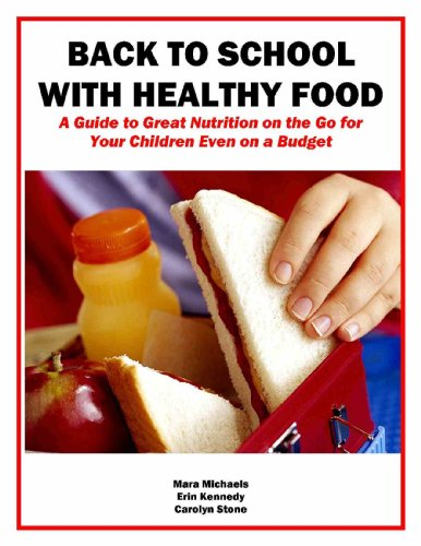 Back to School With Healthy Food: A Guide To Great Nutrition On The Go For Your Children Even On A Budget (Eat Better For Less Guides)
