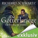Die Festung der Titanen (Die Götterkriege 4) | Richard Schwartz