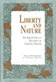 img - for Liberty and Nature: An Aristotelian Defense of Liberal Order book / textbook / text book