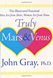 Truly Mars and Venus: The Illustrated Essential Men Are from Mars, Women Are from Venus (0060085657) by Gray, John