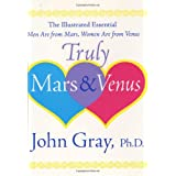 Truly Mars and Venus: The Illustrated Essential Men Are from Mars, Women Are from Venusby John Gray
