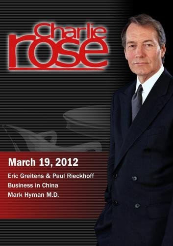 Charlie Rose - Eric Greitens & Paul Rieckhoff / Business In China / Mark Hyman M.D. (March 19, 2012)