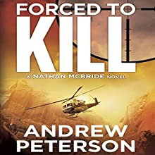 Forced to Kill (       UNABRIDGED) by Andrew Peterson Narrated by Dick Hill