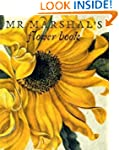 Mr Marshal's Flower Book: Being a Com...